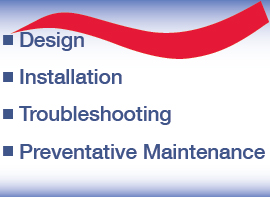 Design, Installation, Troubleshooting, Preventative Maintenance